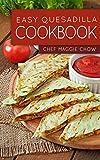 Easy Quesadilla Cookbook (Quesadillas Cookbook, Quesadillas Recipes, Quesadilla Cookbook, Quesadilla Recipes,...