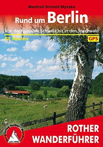 Rund um Berlin: Von der Ruppiner Schweiz bis in den Spreewald: 50 ausgewählte Wanderungen in der Mark Brandenburg. Von der Ruppiner Schweiz bis in den Spreewald (Rother Wanderführer)