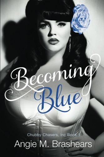 Becoming Blue: Volume 1 (A Chubby Chasers, Inc. Novel)