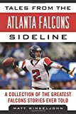 Tales from the Atlanta Falcons Sideline: A Collection of the Greatest Falcons Stories Ever Told (Tales from the Team) by Matt Winkeljohn (2012-09-01)