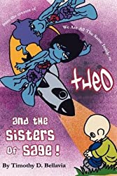 [(Theo and the Sisters of Sage! : From the Creator of We Are All the Same Inside)] [By (author) Timothy D Bellavia] published on (September, 2011)