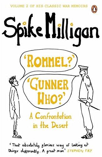 'Rommel?' 'Gunner Who?': A Confrontation in the Desert (Spike Milligan War Memoirs)