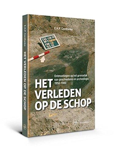 Preisvergleich Produktbild Het verleden op de schop: ontmoetingen op het grensvlak van geschiedenis en archeologie,  1950-1980