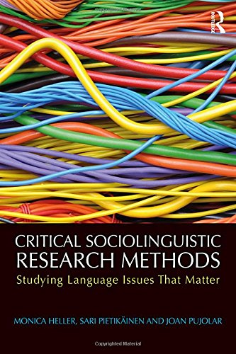 Critical Sociolinguistic Research Methods: Studying Language Issues That Matter