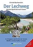 Der Lechweg: Von der Quelle bis nach Füssen - Christel Blankenstein