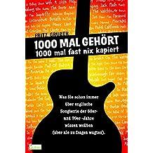 1000 Mal gehört, 1000 Mal fast nix kapiert: Was Sie schon immer über englische Songtexte der 60er und 70er Jahre wissen wollten (aber nie zu fragen wagten)