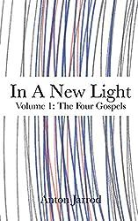 In A New Light: Volume 1: The Four Gospels