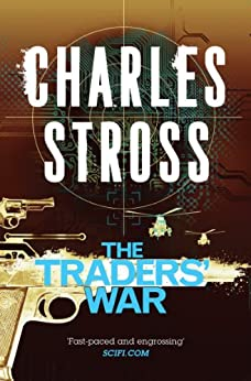 The Traders' War: The Clan Corporate and The Merchants' War (Merchant Princes Omnibus Book 2) by [Stross, Charles]