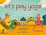 #6: Let's Play Yoga!: How to Grow Calm Like a Mountain, Strong Like a Warrior, and Joyful Like the Sun