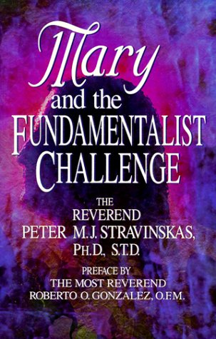 Mary and the Fundamentalist Challenge por Peter M. J. Stravinskas