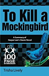 To Kill a Mockingbird: 100 Page Summary of Harper Lee's Classic Novel (100 Page Summaries) by Trisha Lively (2013-01-18)