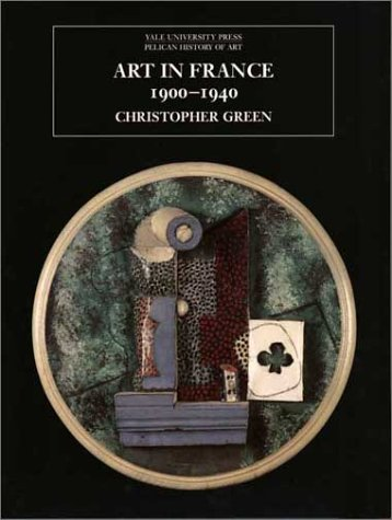 Art in France, 1900-1940 (The Yale University Press Pelican History of Art Series)