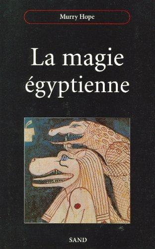 La magie égyptienne : Guide d'introduction aux pratiques magiques de l'Egypte ancienne