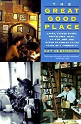 [(The Great Good Place: Cafes, Coffee Shops, Bookstores, Bars, Hair Salons, and Other Hangouts at the Heart of a Community)] [Author: Ray Oldenburg] published on (August, 1999)