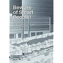 "Beware of smart people! Redefining the smart city paradigm towards inclusive urbanism: Proceedings of the 2015 ""Beware of Smart People!"" symposium"