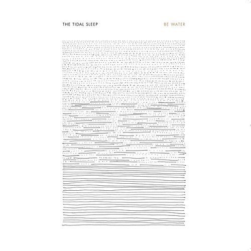 Be Water - The Tidal Sleep - 2017