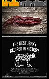 The Best Jerky Recipes In History:  Turkey Jerky, Beef Jerky, Buffalo Jerky, Chicken Jerky, Fish Jerky, Venison Jerky and Much More (English Edition)