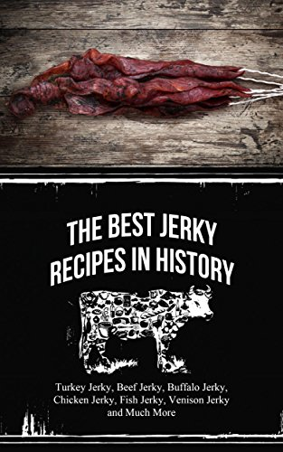 The Best Jerky Recipes In History: Turkey Jerky, Beef Jerky, Buffalo Jerky, Chicken Jerky, Fish Jerky, Venison Jerky and Much More (English Edition) -