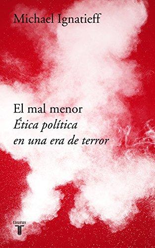 El mal menor: Ética política en una época de terror (Pensamiento)