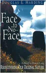 Amazon.fr - Face to No-Face: Rediscovering Our Original Nature - Harding, Douglas E. - Livres