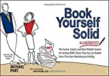 Book Yourself Solid Illustrated: The Fastest, Easiest, and Most Reliable System for Getting More Clients Than You Can Handle Even if You Hate Marketing and Selling by Michael Port (2013-04-01)