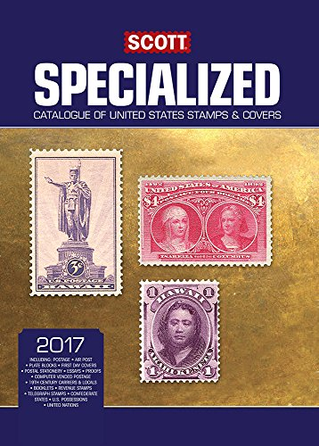 Scott Specialized Catalogue of United States Stamps & Covers 2017: Confederate States, Canal Zone, Danish West Indies, Guam, Hawaii, United Nations ... Specialized United States Postage Catalogue) -
