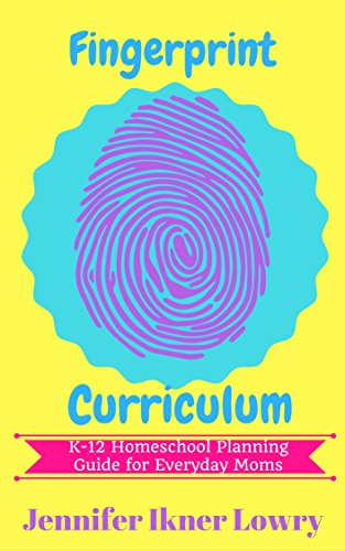 Fingerprint Curriculum: K-12 Homeschool Planning for the Everyday Mom