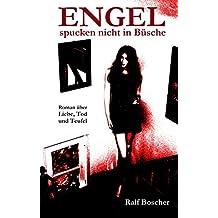Engel spucken nicht in Büsche: Roman über Liebe, Tod und Teufel