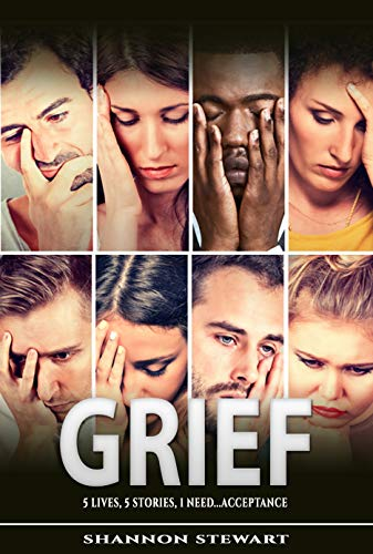 GRIEF: 5 Lives | 5 Stories | 1 Need....Acceptance book cover