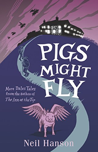 Pigs might fly more dales tales from the author of the inn at the pigs might fly more dales tales from the author of the inn at the top fandeluxe Choice Image