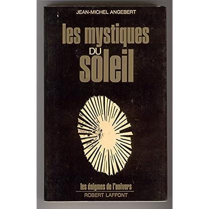 Les mystiques du soleil. Les Enigmes de l'Univers.