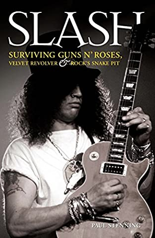 Slash - Surviving Guns N' Roses, Velvet Revolver and Rock's