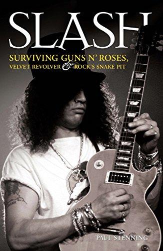 Slash - Surviving Guns N' Roses, Velvet Revolver and Rock's Snake Pit: Surviving