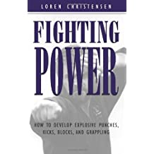 Fighting Power: How To Develop Explosive Punches, Kicks, Blocks, And Grappling by Loren W. Christensen (1996-11-01)