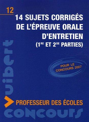 14 sujets corrigés de l'épreuve orale d'entretien (1re et 2e parties) : Concours professeur des écoles