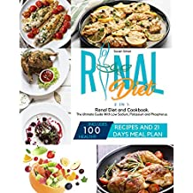 Renal Diet: 2 in 1: Renal Diet and Cookbook. The Ultimate Guide With Low Sodium, Potassium and Phosphorus. Includes 100 Healthy Recipes and 21 Days Meal Plan (English Edition)