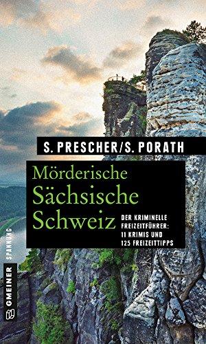 Mörderische Sächsische Schweiz: 11 Krimis und 125 Freizeittipps (Kriminelle Freizeitführer im GMEINER-Verlag)