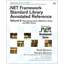.NET Framework Standard Library Annotated Reference, Volume 2: Networking Library, Reflection Library, and XML Library: Networking Library, Reflection Library, and Xml Library v. 2
