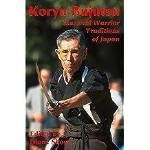Koryu Bujutsu (Classical Warrior Traditions of Japan)