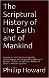 The Scriptural History of the Earth and of Mankind: Compared with the Cosmogonies, Chronologies, and Original Traditions of Ancient Nations; an Abstract Review of Several Modern Systems
