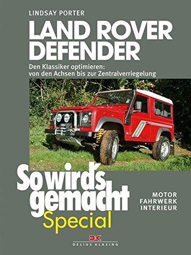 Land Rover Defender (So wird's gemacht Special Band 1): Den Klassiker optimieren - von den Achsen bis zur Zentralverriegelung • Motor, Fahrwerk, Interieur