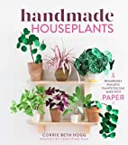 Handmade Houseplants: Remarkably Realistic Plants You Can Make with Paper