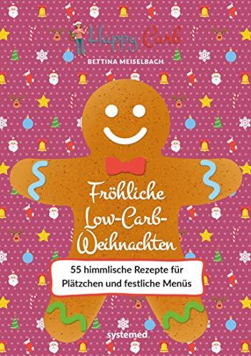 Happy Carb: Fröhliche Low-Carb-Weihnachten: 55 himmlische Rezepte für Plätzchen und festliche Menüs -