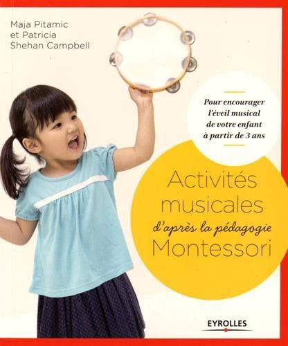 Activités musicales d'après la pédagogie Montessori: Pour encourager l'éveil musical de votre enfant à partir de 3 ans.