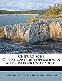 Chirurgische Operationslehre: Operationen Am Brustkorb Und Bauch.