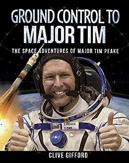 Ground Control To Major Tim: The Space Adventures Of Major Tim Peake por Clive Gifford epub
