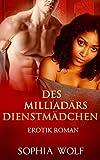 EROTISCHER LIEBESROMAN: Des Milliardärs Dienstmädchen (Erotik, Erotische Kurzgeschichten, Sex, Lust, Leidenschaft)