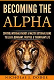#7: Becoming The Alpha: Control Internal Energy & Master External Game To Lead A Dominant, Fruitful & Triumphant Life