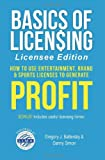 Basics of Licensing: How to Use Entertainment, Brand & Sports Licenses to Generate Profit, Licensee Edition