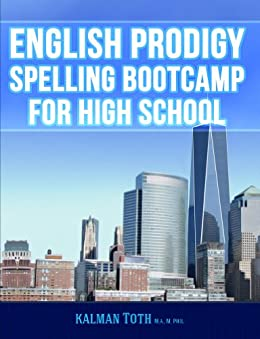 English Prodigy Spelling Bootcamp For High School (English Edition) von [Toth M.A. M.PHIL., Kalman ]